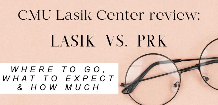 CMU Lasik Center Review – LASIK vs.PRK