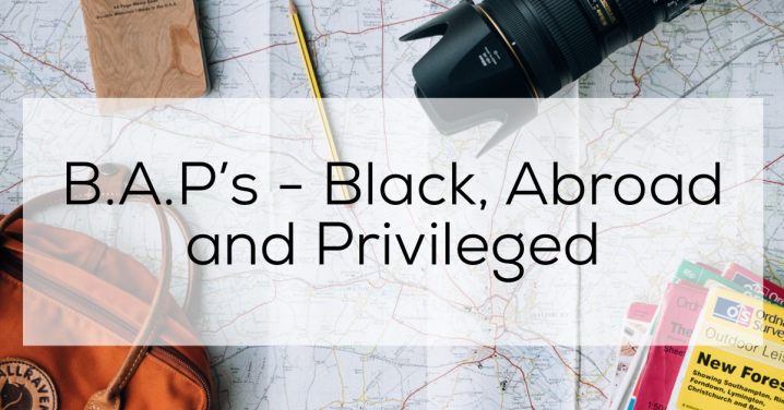 B.A.Ps – Black, Abroad andPrivileged